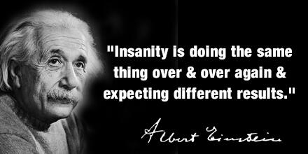 Insanity-is-doing-the-same-thing-over-and-over-again-but-expecting-different-results-Albert-Einston
